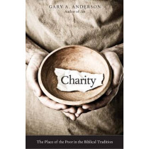 Charity: The Place of the Poor in the Biblical Tradition by Gary A. Anderson, 9780300198836