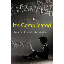 It's Complicated: The Social Lives of Networked Teens by danah boyd, 9780300199000