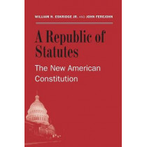 A Republic of Statutes: The New American Constitution by William N. Jr. Eskridge, 9780300199796
