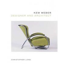 Kem Weber, Designer and Architect by Christopher Long, 9780300206272