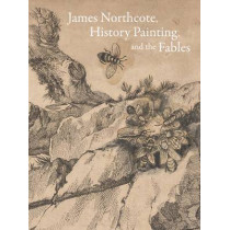 James Northcote, History Painting, and the Fables by Mark Ledbury, 9780300208139