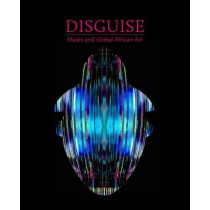 Disguise: Masks and Global African Art by Pamela McClusky, 9780300208740