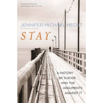 Stay: A History of Suicide and the Arguments Against It by Jennifer Michael Hecht, 9780300209365