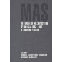The Modern Architecture Symposia, 1962-1966: A Critical Edition by Rosemarie Haag Bletter, 9780300209952
