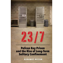 23/7: Pelican Bay Prison and the Rise of Long-Term Solitary Confinement by Keramet Reiter, 9780300211467