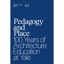 Pedagogy and Place: 100 Years of Architecture Education at Yale by Robert A. M. Stern, 9780300211924