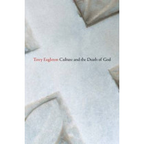Culture and the Death of God by Terry Eagleton, 9780300212334