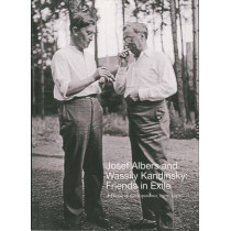 Josef Albers and Wassily Kandinsky: Friends in Exile: A Decade of Correspondence, 1929-1940 by Jessica Boissel, 9780300212570