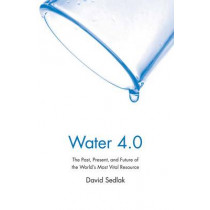 Water 4.0: The Past, Present, and Future of the World's Most Vital Resource by David Sedlak, 9780300212679