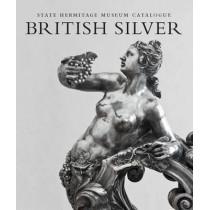 British Silver: State Hermitage Museum Catalogue by Marina Lopato, 9780300213201