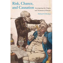 Risk, Chance, and Causation: Investigating the Origins and Treatment of Disease by Michael B. Bracken, 9780300216837