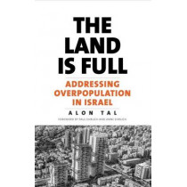 The Land Is Full: Addressing Overpopulation in Israel by Alon Tal, 9780300216882