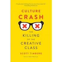 Culture Crash: The Killing of the Creative Class by Scott Timberg, 9780300216936