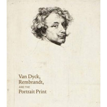 Van Dyck, Rembrandt, and the Portrait Print by Victoria Sancho Lobis, 9780300218824