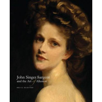 John Singer Sargent and the Art of Allusion by Bruce Redford, 9780300219302