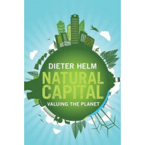 Natural Capital: Valuing the Planet by Dieter Helm, 9780300219371