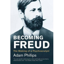 Becoming Freud: The Making of a Psychoanalyst by Adam Phillips, 9780300219838