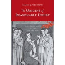 The Origins of Reasonable Doubt: Theological Roots of the Criminal Trial by James Q. Whitman, 9780300219906