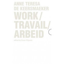 Work / Travail / Arbeid: Anne Teresa De Keersmaeker by Elena Filipovic, 9780300220087