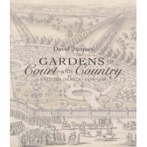 Gardens of Court and Country: English Design 1630-1730 by David Jacques, 9780300222012