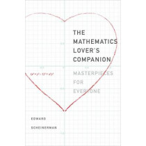 The Mathematics Lover's Companion: Masterpieces for Everyone by Edward R. Scheinerman, 9780300223002