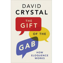 The Gift of the Gab: How Eloquence Works by David Crystal, 9780300226409