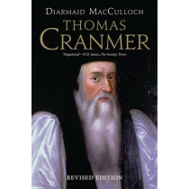 Thomas Cranmer: A Life by Diarmaid MacCulloch, 9780300226577