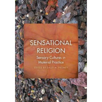 Sensational Religion: Sensory Cultures in Material Practice by Sally M. Promey, 9780300227086