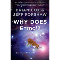 Why Does E=mc2?: (And Why Should We Care?) by Brian Cox, 9780306819117