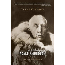 The Last Viking: The Life of Roald Amundsen by Stephen Bown, 9780306822667