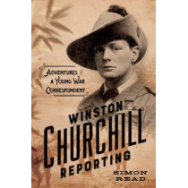 Winston Churchill Reporting: Adventures of a Young War Correspondent by Simon Read, 9780306823817