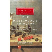 The Physiology of Taste: Or Meditations on Transcendental Gastronomy by Jean Anthelme Brillat-Savarin, 9780307269720