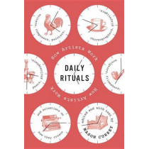 Daily Rituals: How Artists Work by Mason Currey, 9780307273604
