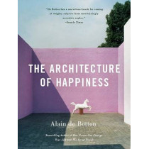 The Architecture of Happiness by Alain De Botton, 9780307277244
