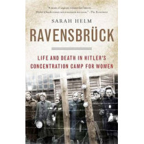 Ravensbruck: Life and Death in Hitler's Concentration Camp for Women by Sarah Helm, 9780307278715