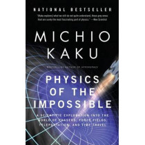 Physics of the Impossible: A Scientific Exploration Into the World of Phasers, Force Fields, Teleportation, and Time Travel by Department of Physics Michio Kaku, 9780307278821