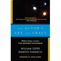 Actor's Art and Craft: William Esper Teaches the Meisner Technique by William Esper, 9780307279262
