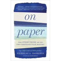 On Paper: The Everything of Its Two-Thousand-Year History by Nicholas A Basbanes, 9780307279644
