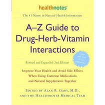 A-Z Guide To Drug-Herb-Vitamin Interactions by Alan R. Gaby, 9780307336644
