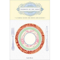 Elements of the Table: A Simple Guide for Hosts and Guests by Lynn Rosen, 9780307339331