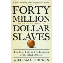 Forty Million Dollar Slaves: The Rise, Fall, and Redemption of the Black Athlete by William C Rhoden, 9780307353146