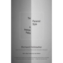 The Paranoid Style in American Politics, and Other Essays by Richard Hofstadter, 9780307388445