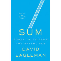 Sum: Forty Tales from the Afterlives by David Eagleman, 9780307389930