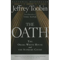 The Oath: The Obama White House and the Supreme Court by Jeffrey Toobin, 9780307390714