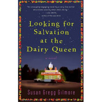 Looking for Salvation at the Dairy Queen by Susan Gregg Gilmore, 9780307395023