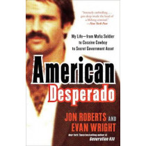 American Desperado: My Life--From Mafia Soldier to Cocaine Cowboy to Secret Government Asset by Jon Roberts, 9780307450432