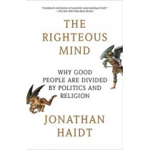 The Righteous Mind: Why Good People Are Divided by Politics and Religion by Jonathan Haidt, 9780307455772