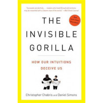 The Invisible Gorilla: And Other Ways Our Intuitions Deceive Us by Christopher Chabris, 9780307459664