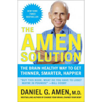 The Amen Solution: The Brain Healthy Way to Get Thinner, Smarter, Happier by Dr Daniel G Amen, 9780307463616