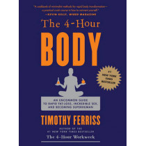The 4-Hour Body: An Uncommon Guide to Rapid Fat-Loss, Incredible Sex, and Becoming Superhuman by Timothy Ferriss, 9780307463630
